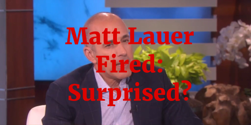 Matt Lauer Fired: Is Anyone Surprised by Sexual Misconduct Allegations?